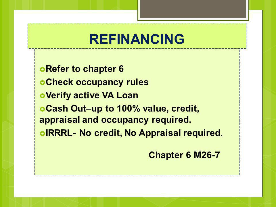 REFINANCING Refer to chapter 6 Check occupancy rules