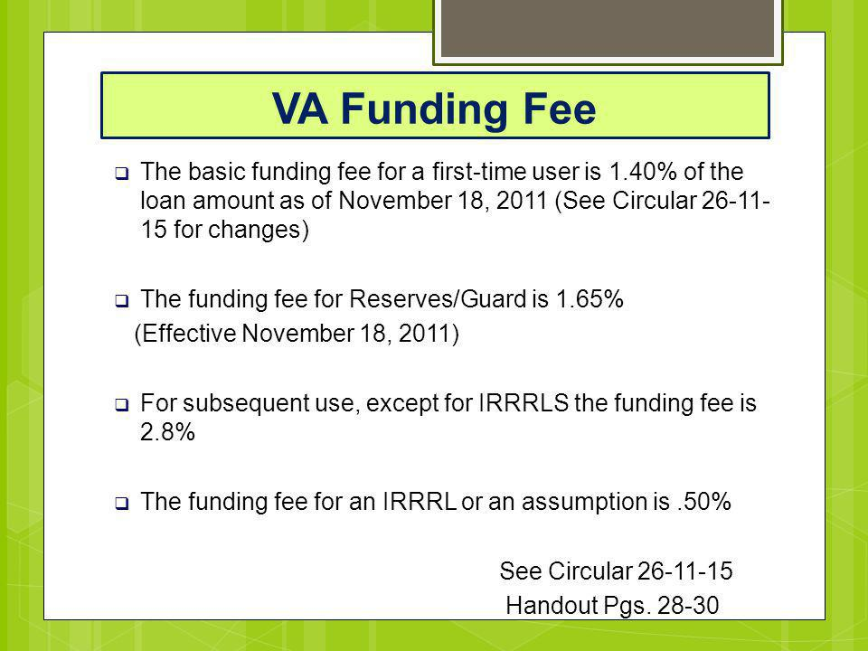 VA Funding Fee The basic funding fee for a first-time user is 1.40% of the loan amount as of November 18, 2011 (See Circular 26-11-15 for changes)