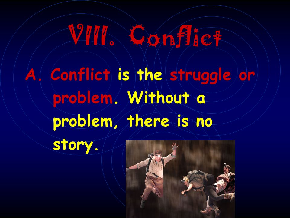 VIII. Conflict A. Conflict is the struggle or problem. Without a