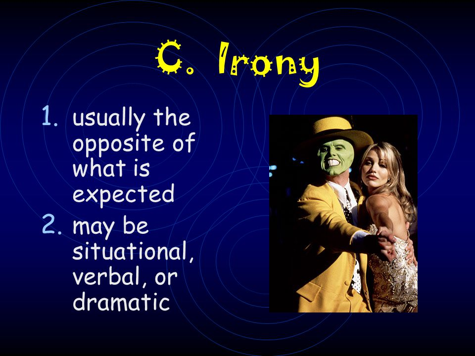 C. Irony usually the opposite of what is expected