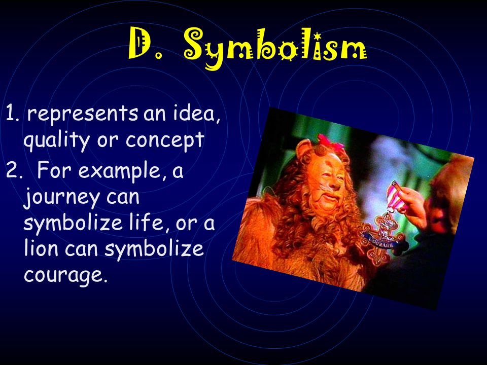 D. Symbolism 1. represents an idea, quality or concept