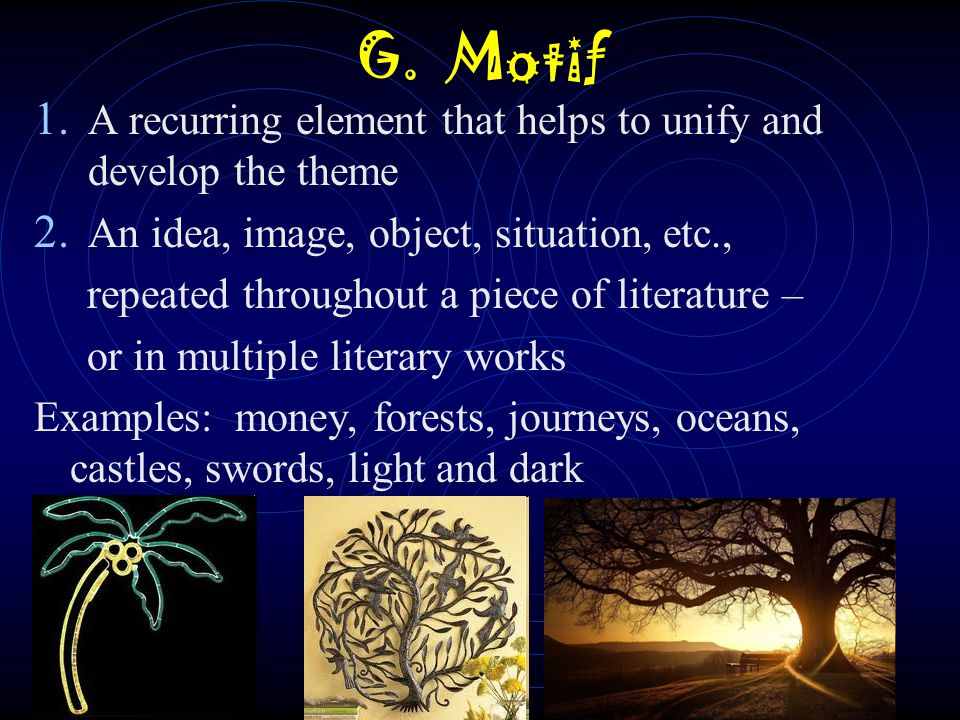 G. Motif A recurring element that helps to unify and develop the theme