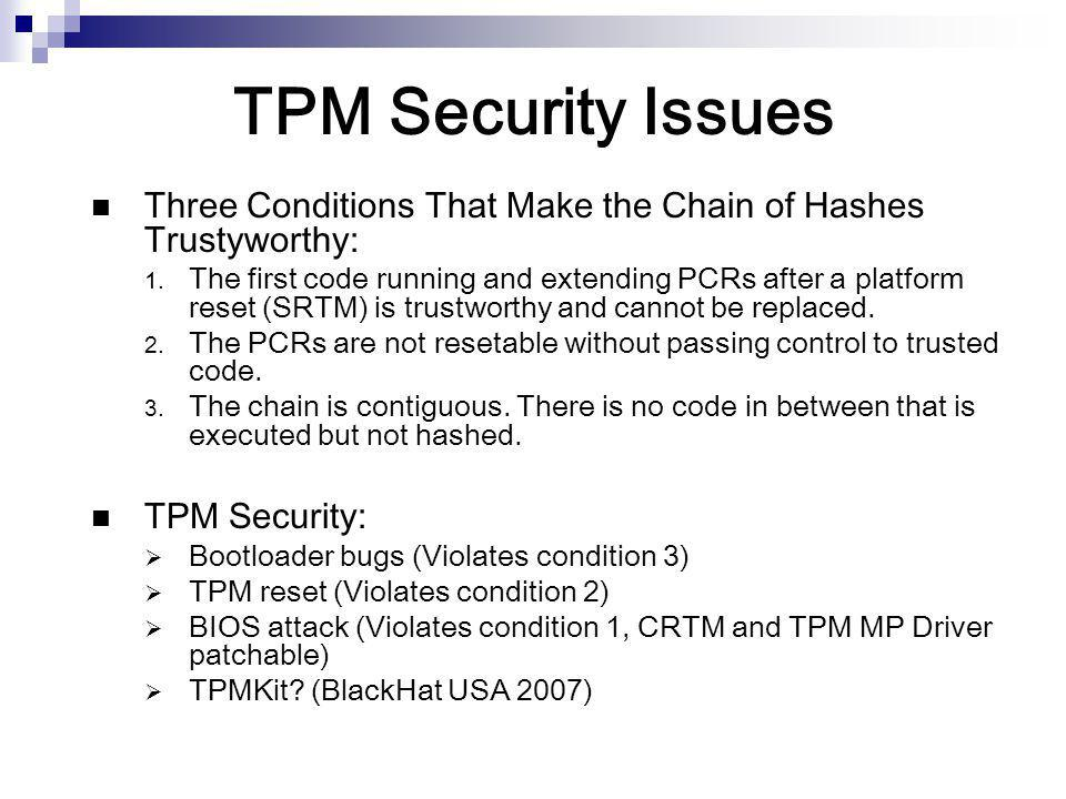 TPM Security Issues Three Conditions That Make the Chain of Hashes Trustyworthy:
