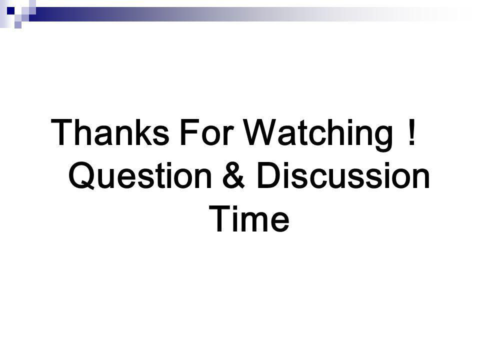 Thanks For Watching! Question & Discussion Time