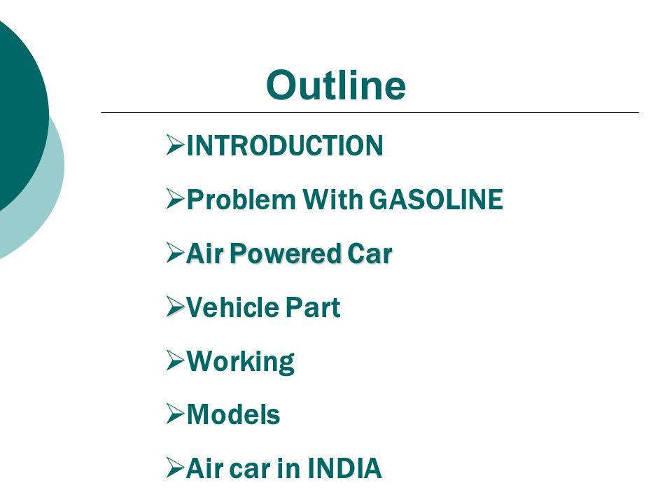 Outline INTRODUCTION Problem With GASOLINE Air Powered Car