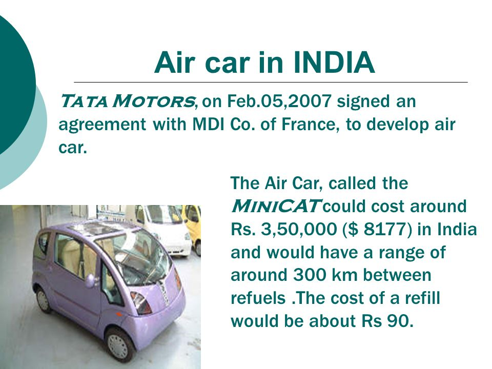 Air car in INDIA Tata Motors, on Feb.05,2007 signed an agreement with MDI Co. of France, to develop air car.
