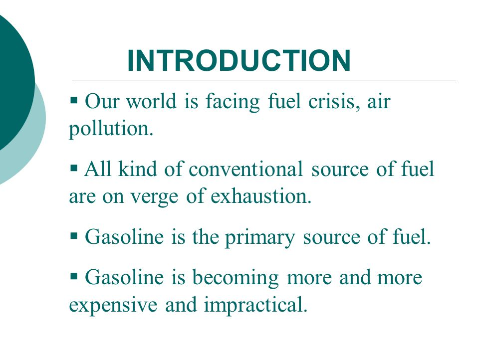 INTRODUCTION Our world is facing fuel crisis, air pollution.