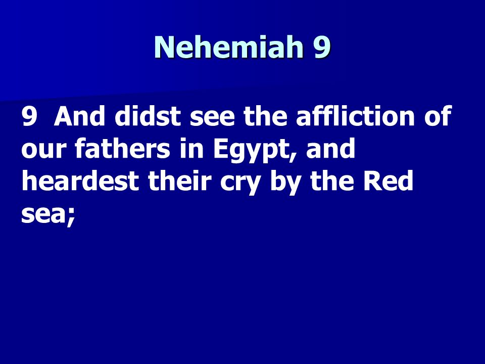Nehemiah 9 9 And didst see the affliction of our fathers in Egypt, and heardest their cry by the Red sea;