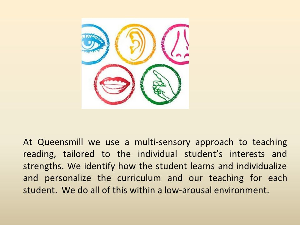 At Queensmill we use a multi-sensory approach to teaching reading, tailored to the individual student's interests and strengths.