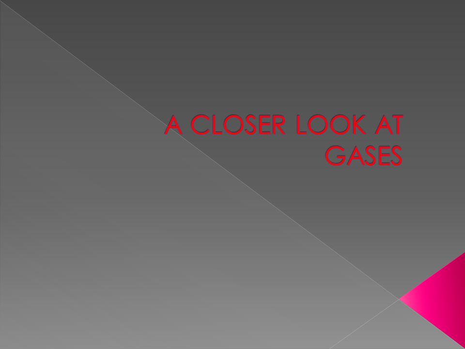 A CLOSER LOOK AT GASES