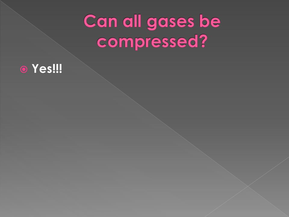 Can all gases be compressed