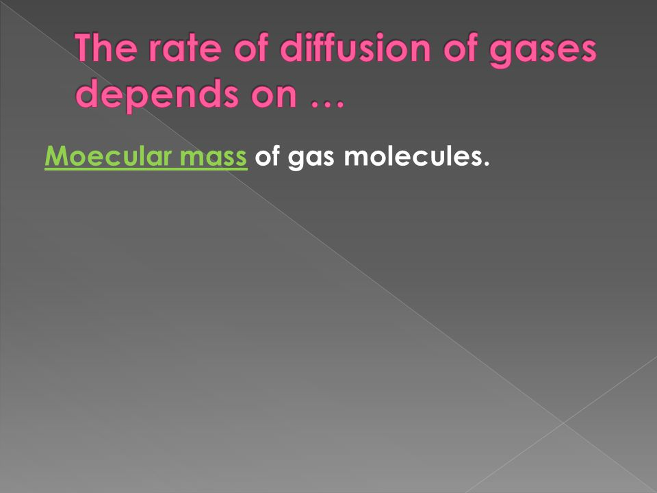 The rate of diffusion of gases depends on …
