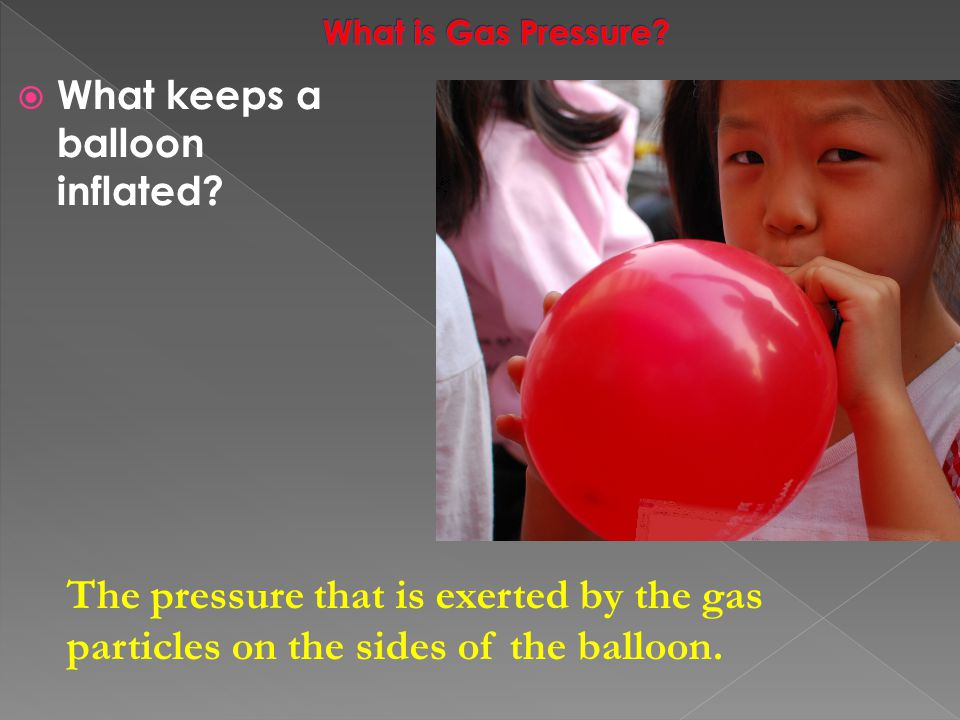 What is Gas Pressure. What keeps a balloon inflated.