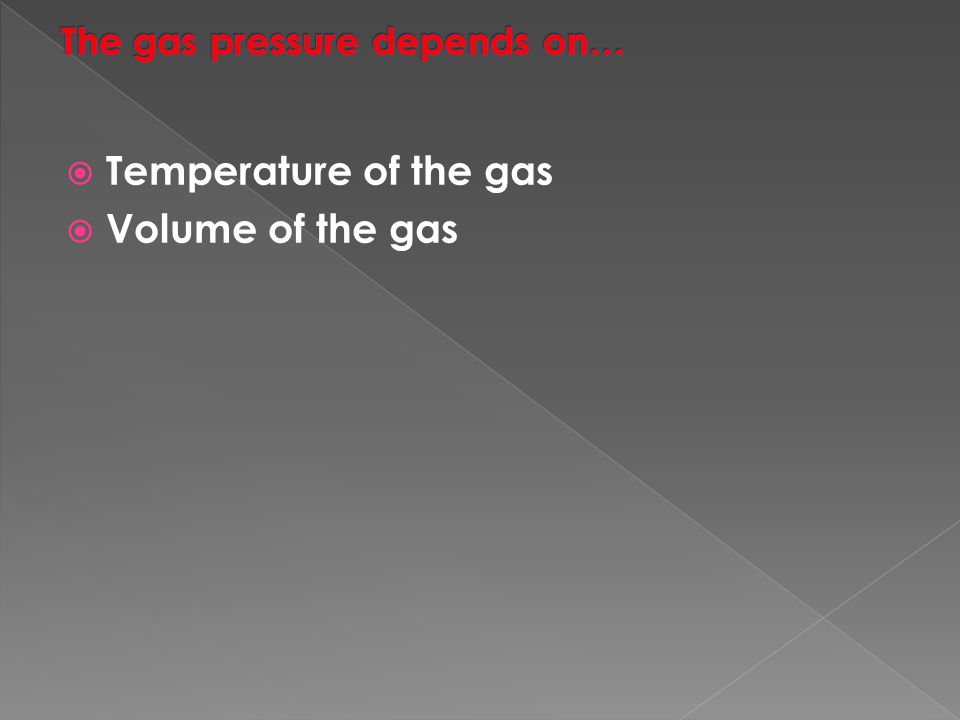 The gas pressure depends on…