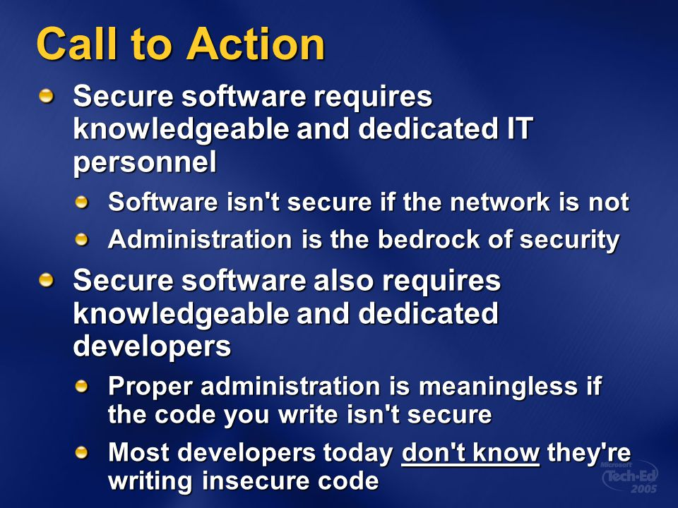 4/5/2017 6:31 AM Call to Action. Secure software requires knowledgeable and dedicated IT personnel.
