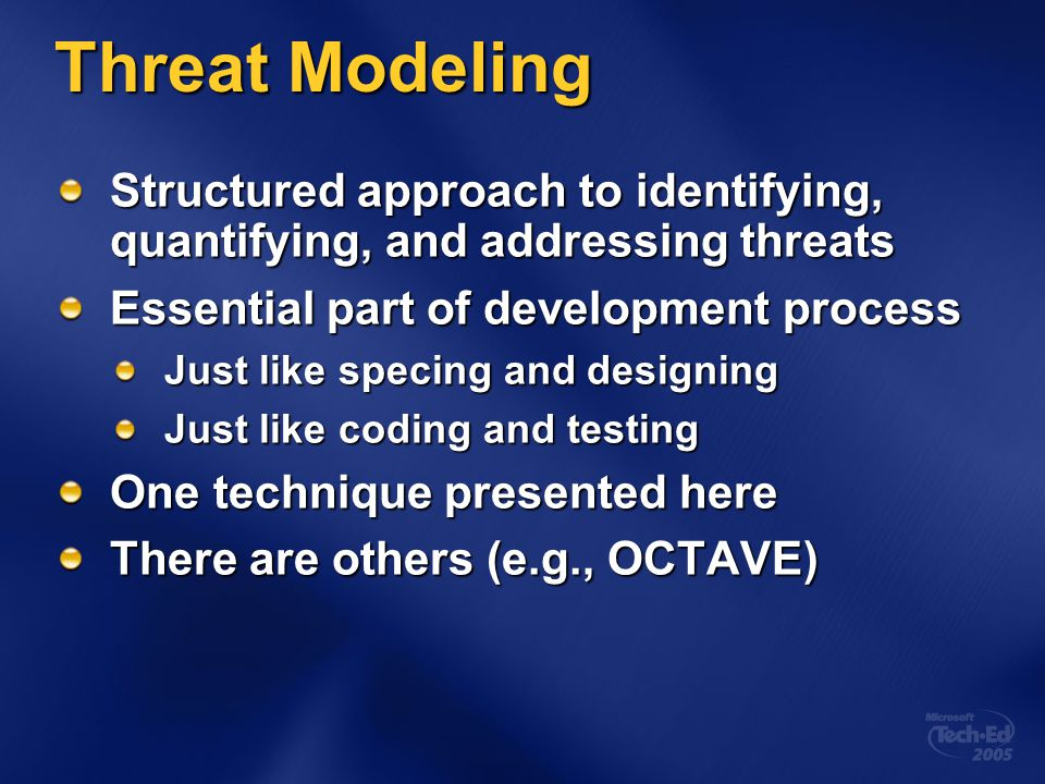 4/5/2017 6:31 AM Threat Modeling. Structured approach to identifying, quantifying, and addressing threats.