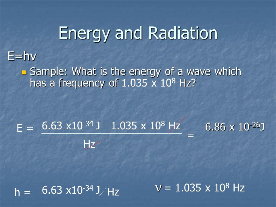Energy and Radiation  = 1.035 x 108 Hz E=hv