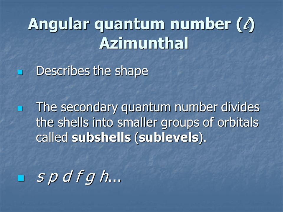 Angular quantum number (l) Azimunthal