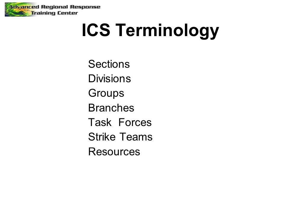 ICS Terminology Sections Divisions Groups Branches Task Forces