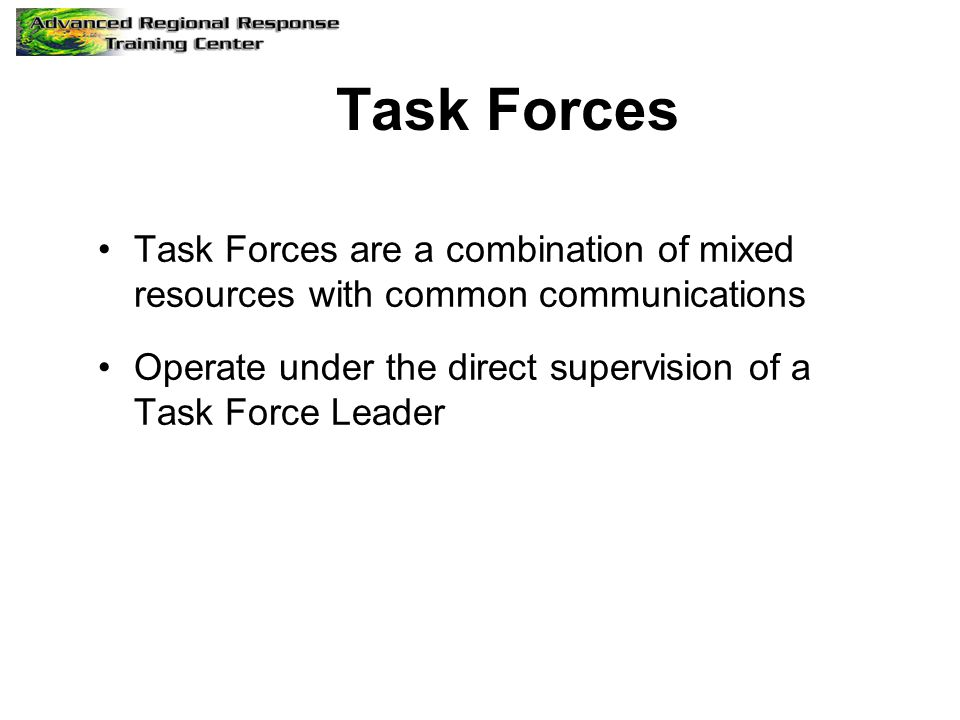 Task Forces Task Forces are a combination of mixed resources with common communications.