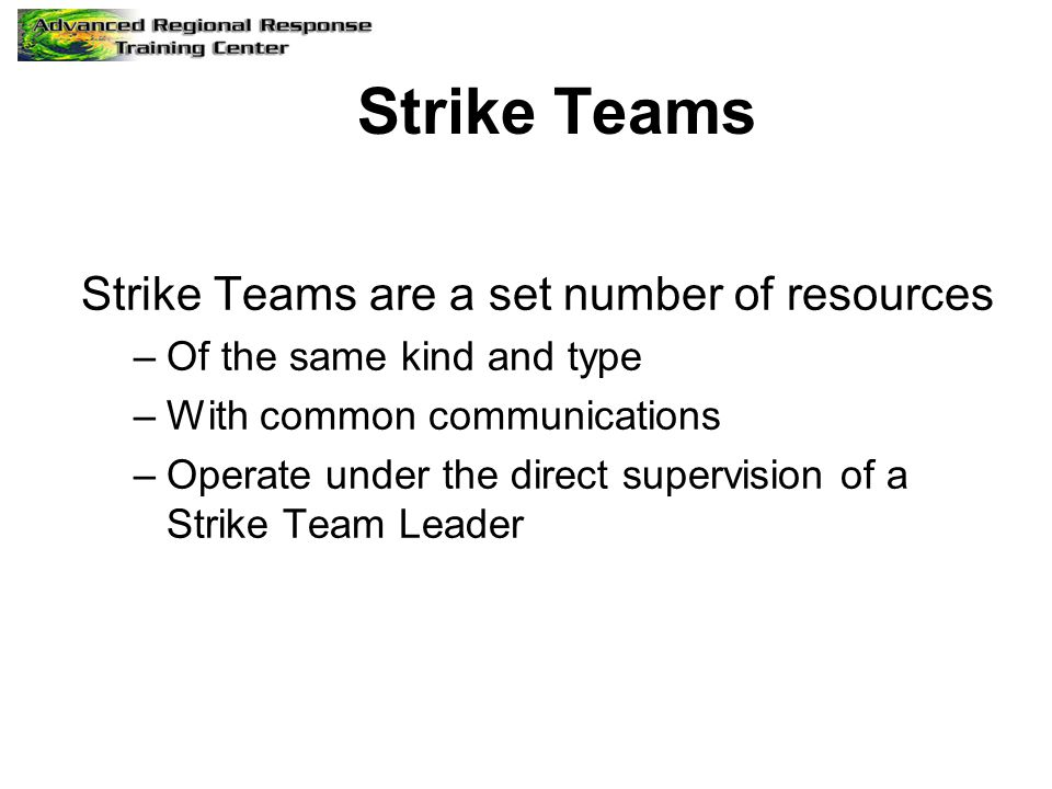 Strike Teams Strike Teams are a set number of resources