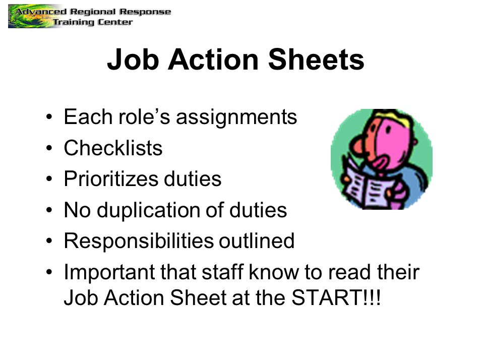 Job Action Sheets Each role's assignments Checklists