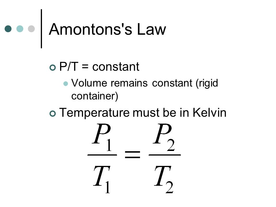 Amontons s Law P/T = constant Temperature must be in Kelvin