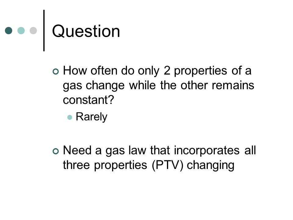 Question How often do only 2 properties of a gas change while the other remains constant Rarely.