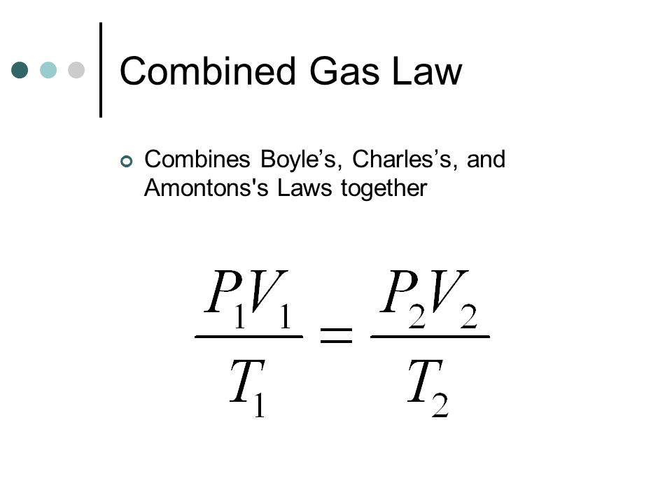 Combined Gas Law Combines Boyle's, Charles's, and Amontons s Laws together