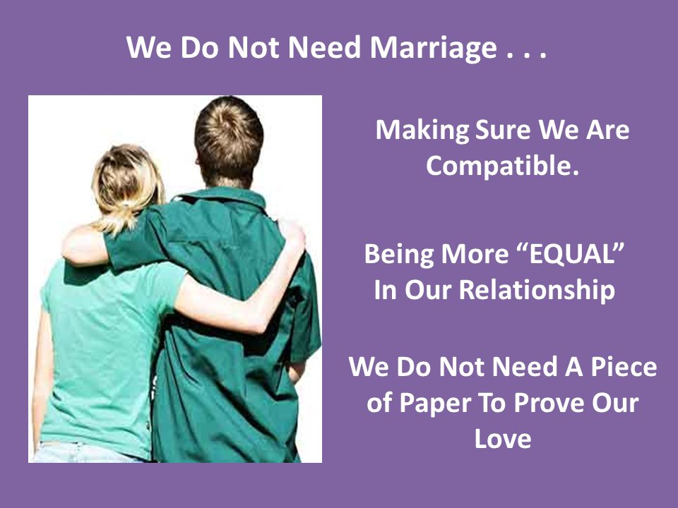 We Do Not Need Marriage . . . Making Sure We Are Compatible.