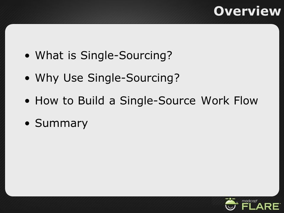 Overview What is Single-Sourcing Why Use Single-Sourcing