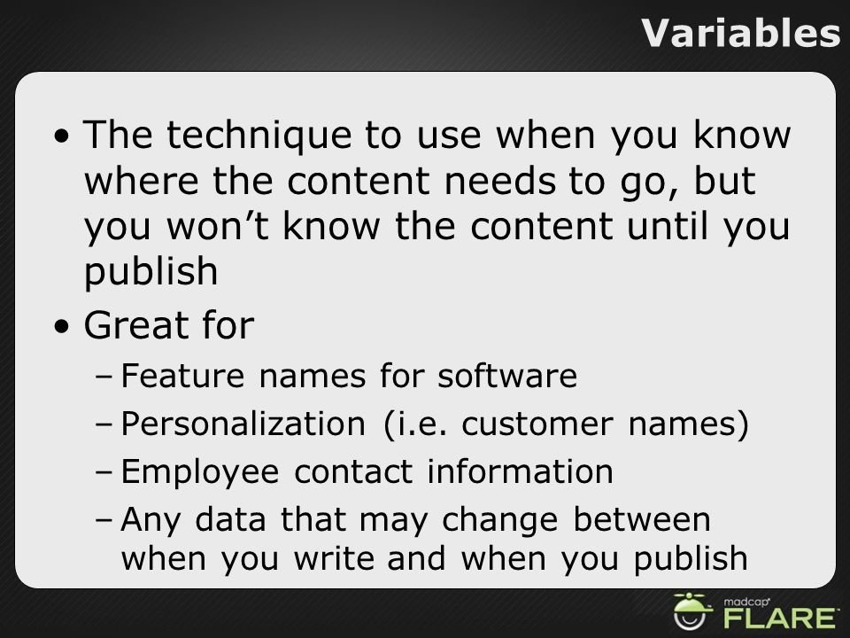 VariablesThe technique to use when you know where the content needs to go, but you won't know the content until you publish.