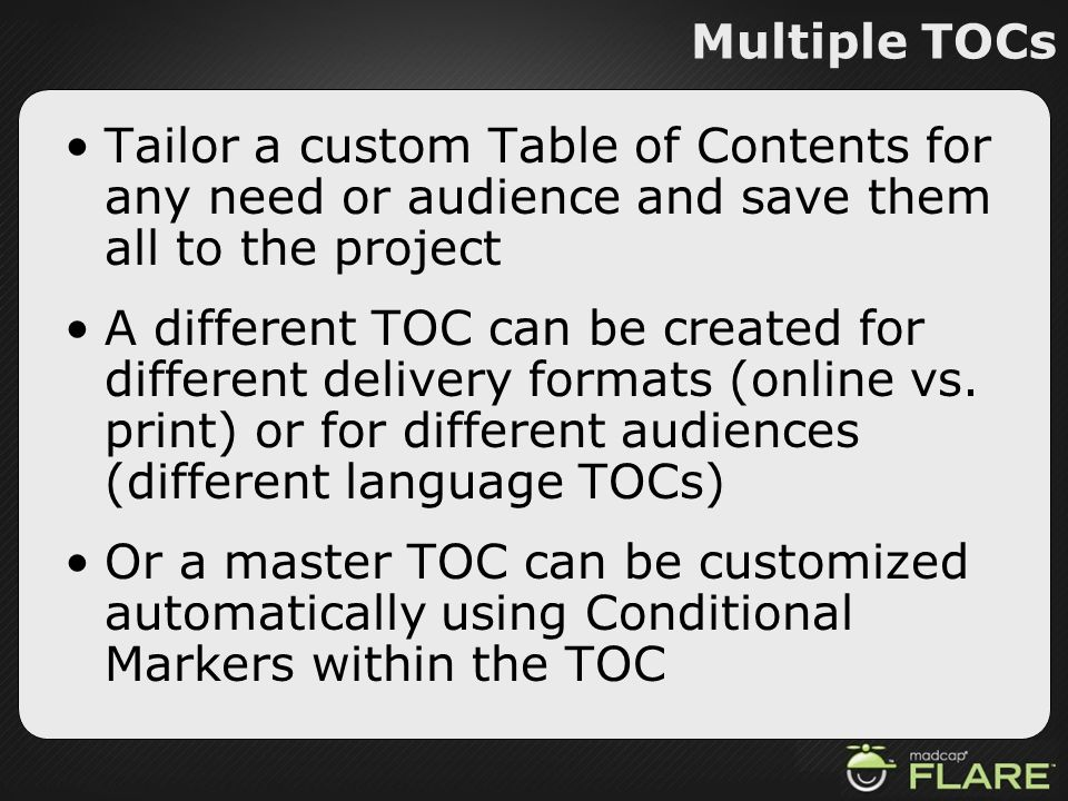 Multiple TOCsTailor a custom Table of Contents for any need or audience and save them all to the project.