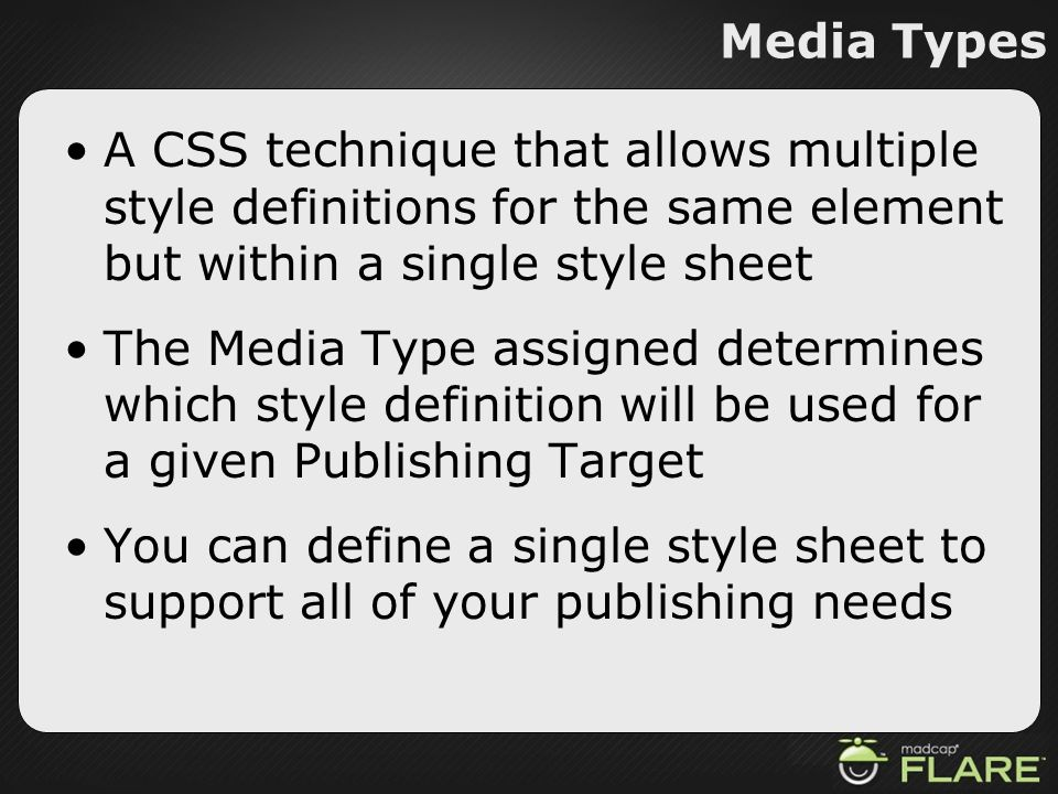 Media Types A CSS technique that allows multiple style definitions for the same element but within a single style sheet.