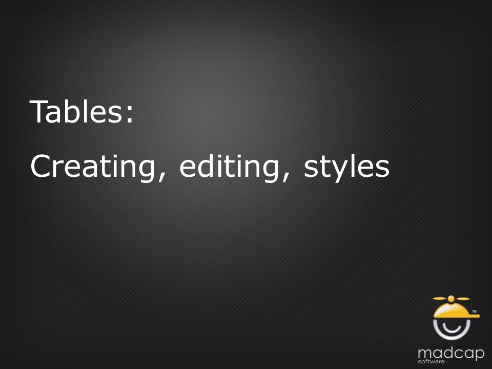 Tables: Creating, editing, styles