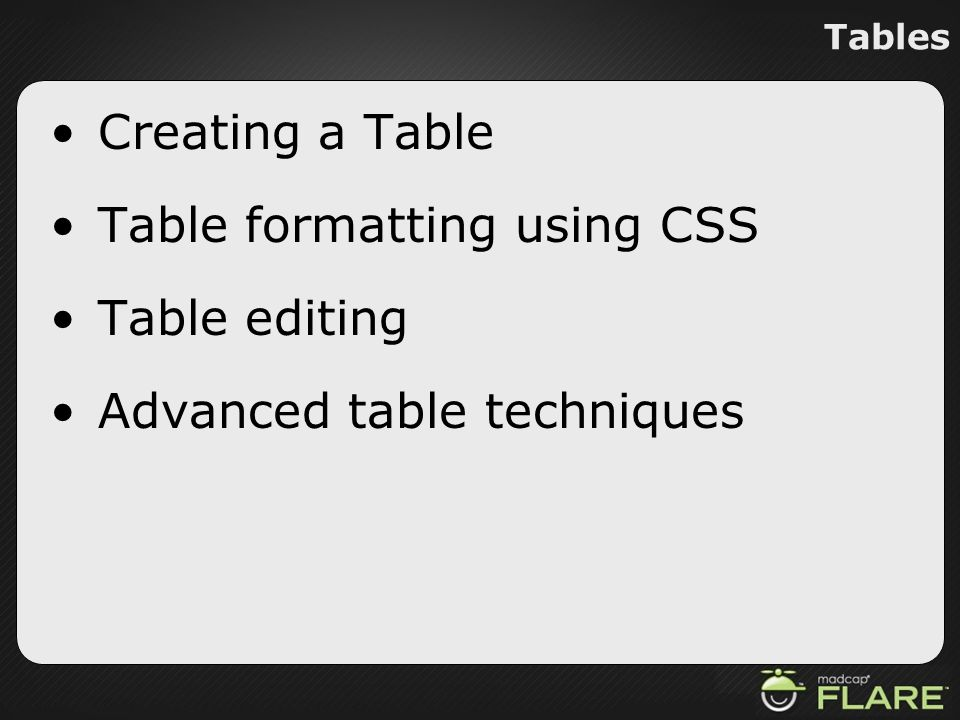 Table formatting using CSS Table editing Advanced table techniques