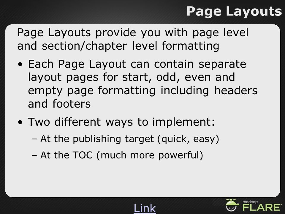 Page Layouts Page Layouts provide you with page level and section/chapter level formatting.
