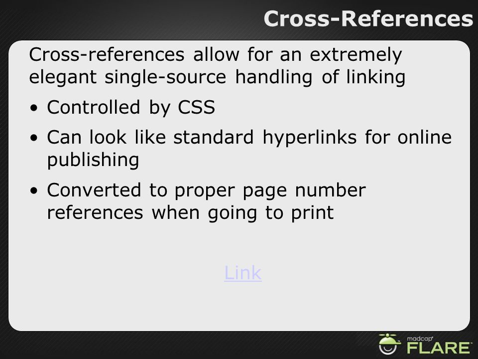 Cross-ReferencesCross-references allow for an extremely elegant single-source handling of linking.