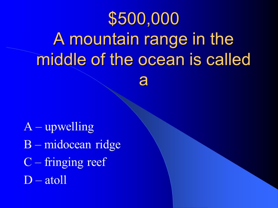 $500,000 A mountain range in the middle of the ocean is called a