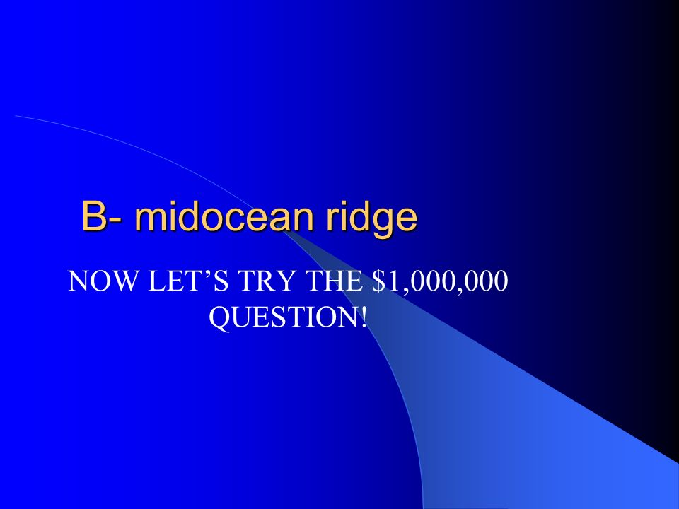 NOW LET'S TRY THE $1,000,000 QUESTION!