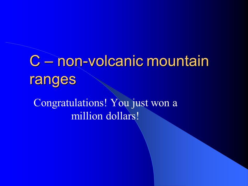 C – non-volcanic mountain ranges