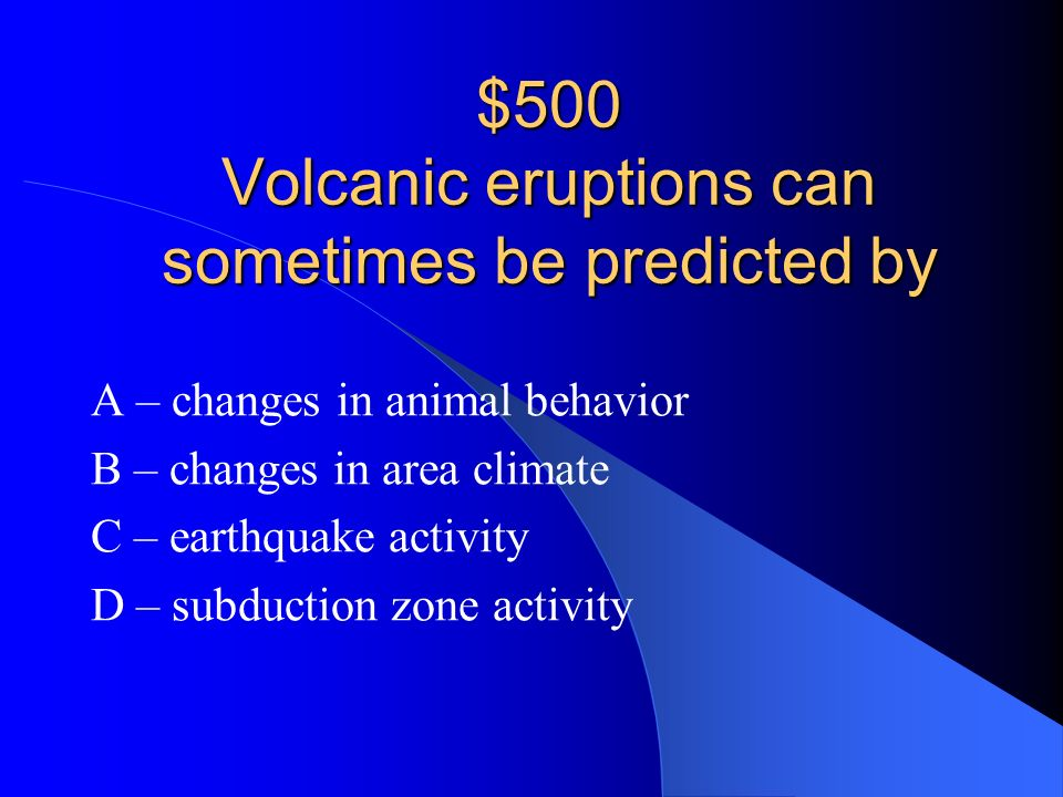 $500 Volcanic eruptions can sometimes be predicted by