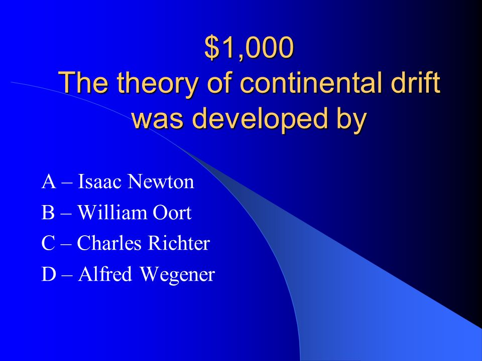 $1,000 The theory of continental drift was developed by