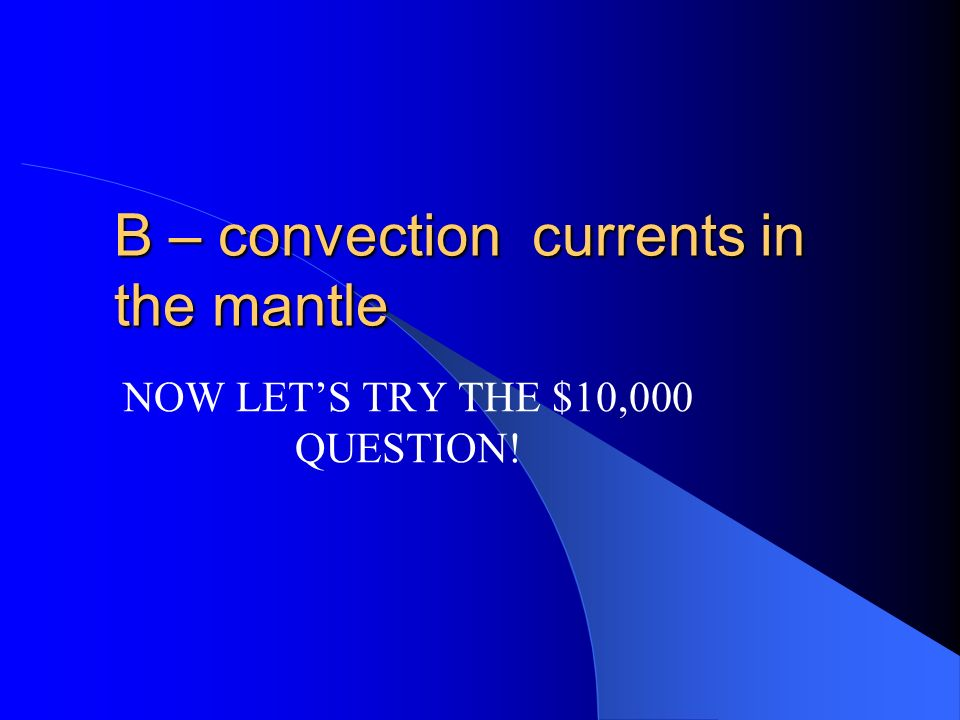 B – convection currents in the mantle