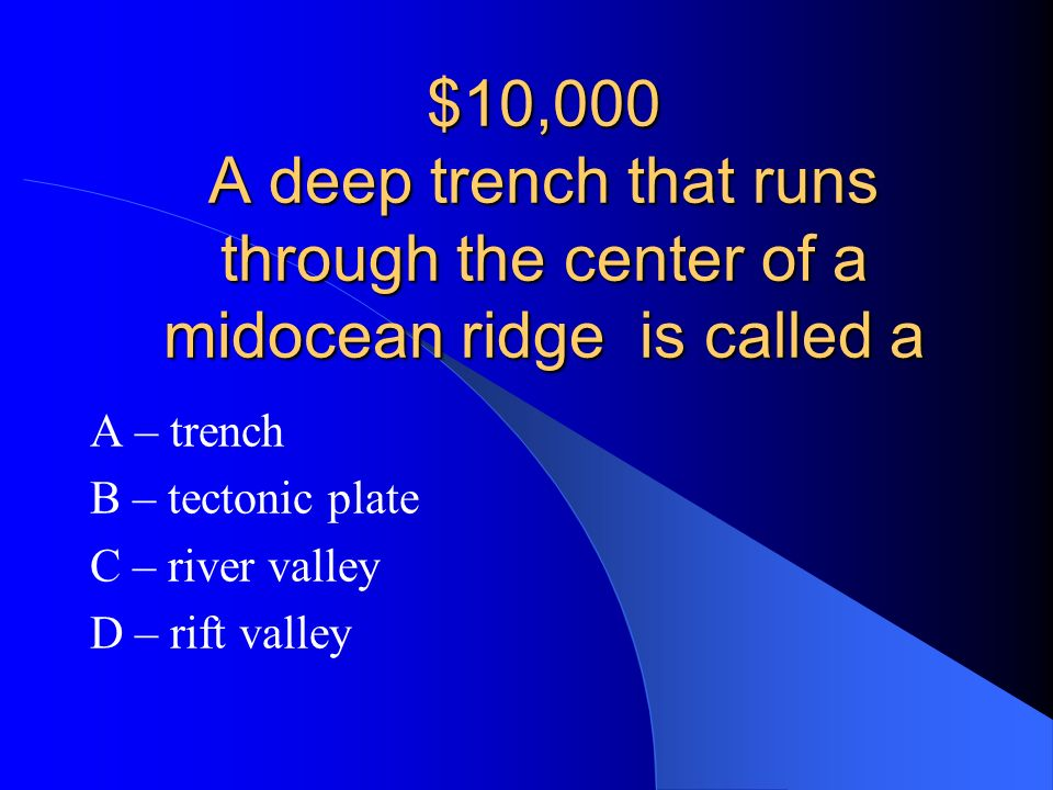 A – trench B – tectonic plate C – river valley D – rift valley