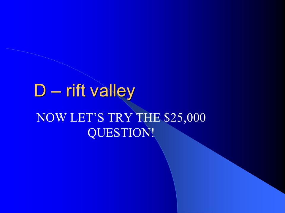 NOW LET'S TRY THE $25,000 QUESTION!
