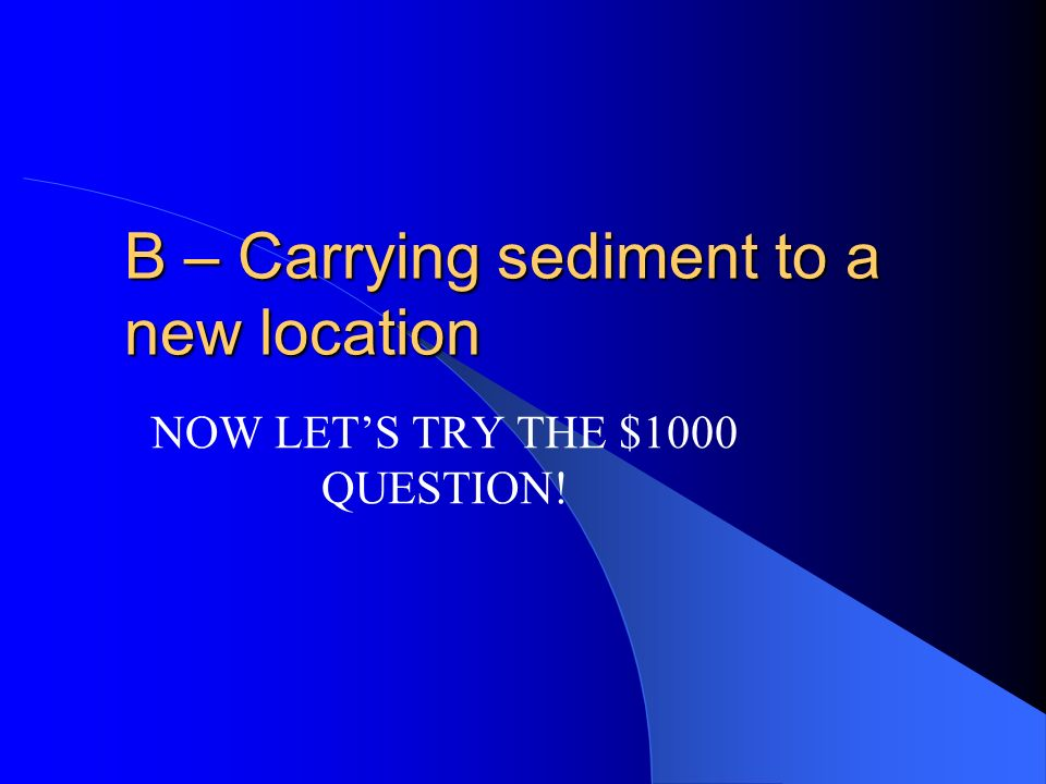 B – Carrying sediment to a new location