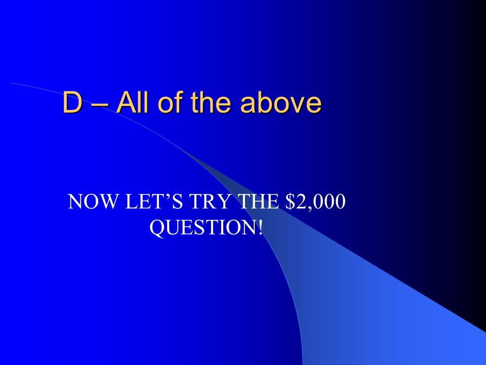 NOW LET'S TRY THE $2,000 QUESTION!