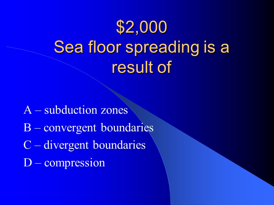 $2,000 Sea floor spreading is a result of