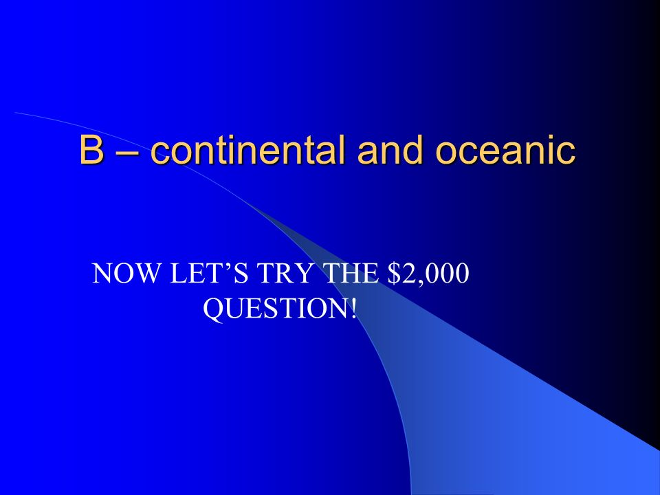 B – continental and oceanic